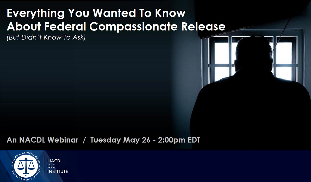 "Article NACDL FREE Webinar ""Everything You Wanted To Know About Federal Compassionate Release"""