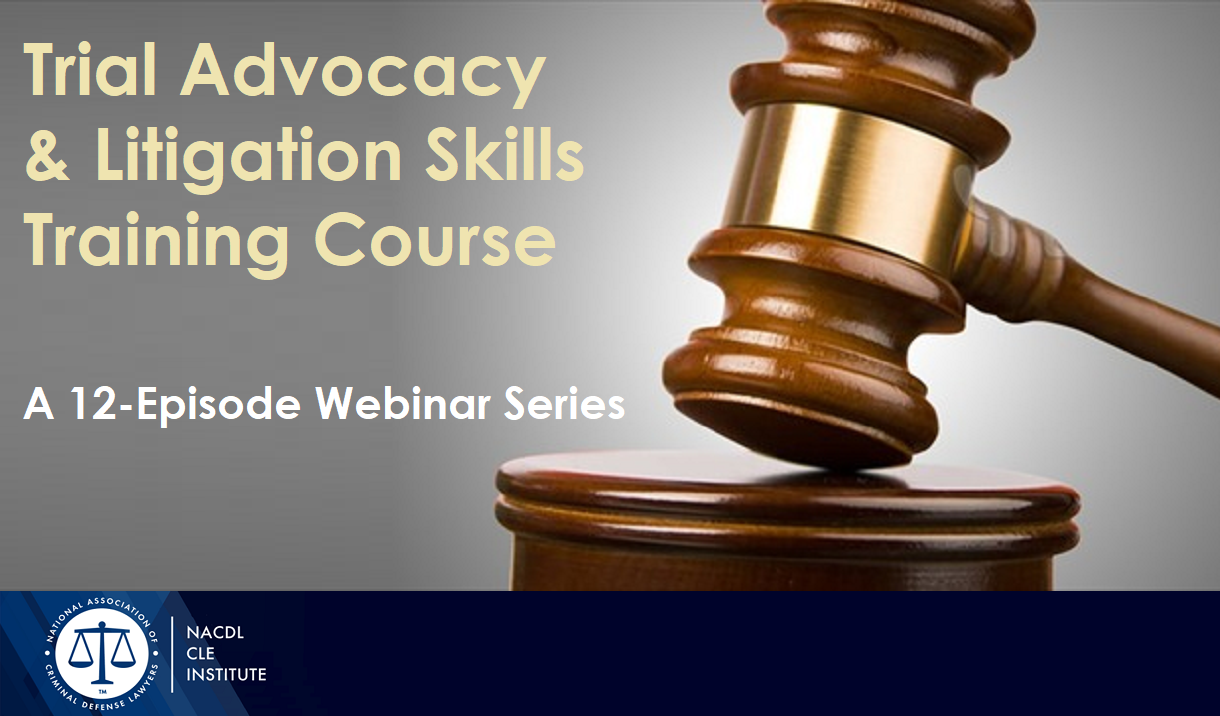 Trial Advocacy & Litigation Skills Training Course: A 12-Episode Webinar Series Cover