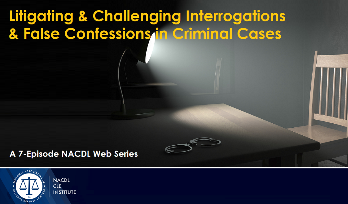 Article Litigating & Challenging False Confession Cases - A 7-Episode Webinar Series